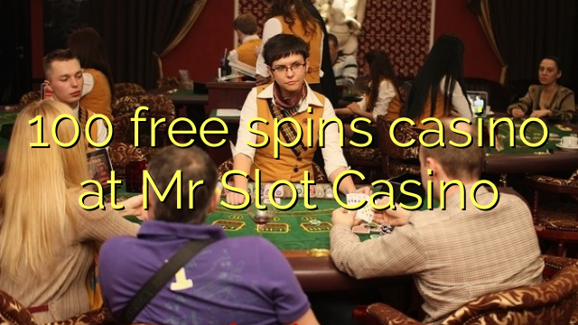 100 free spins casino at Mr Slot Casino