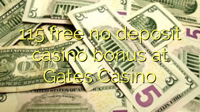 115 free no deposit casino bonus at Gates Casino