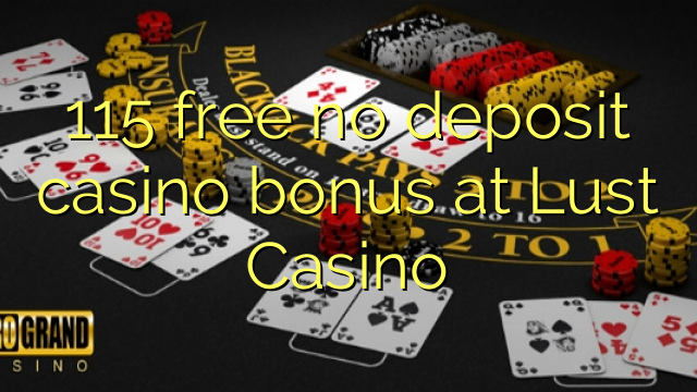 115 free no deposit casino bonus at Lust Casino