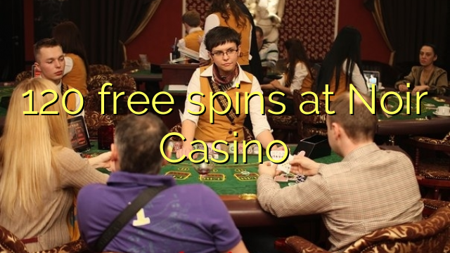 120 free spins at Noir Casino