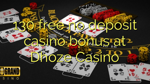 130 free no deposit casino bonus at Dhoze Casino