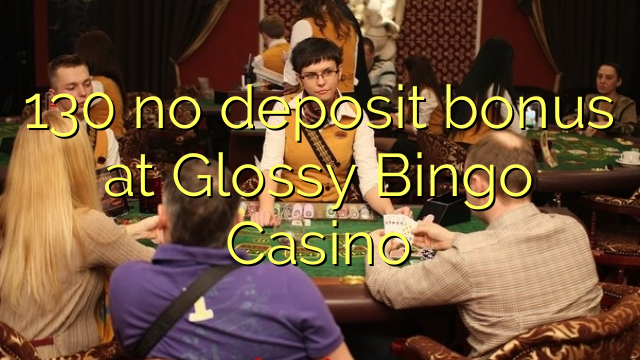 130 no deposit bonus at Glossy Bingo Casino