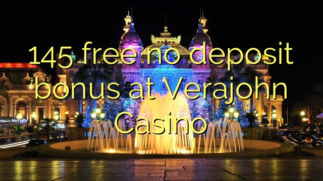 145 gratuit nici un bonus depozit la Verajohn Casino