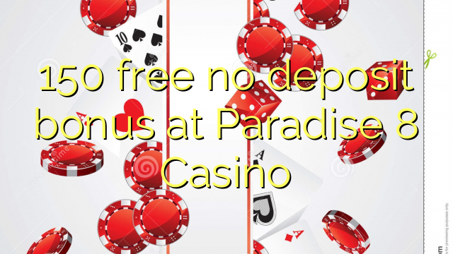 150 free no deposit bonus at Paradise 8 Casino