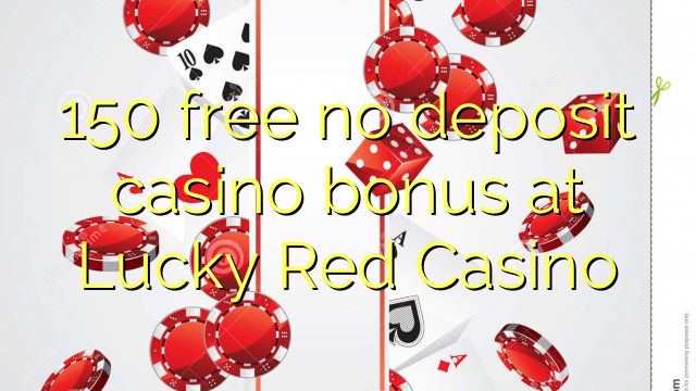 150 free no deposit casino bonus at Lucky Red Casino