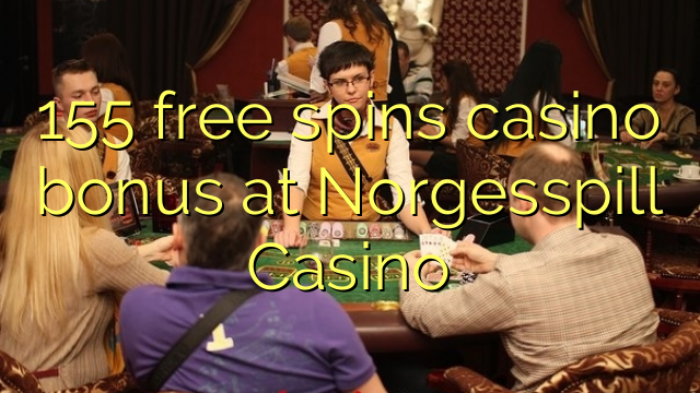 155 free spins casino bonus at Norgesspill Casino