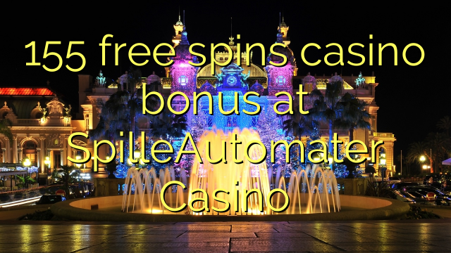 155 free spins casino bonus at SpilleAutomater Casino