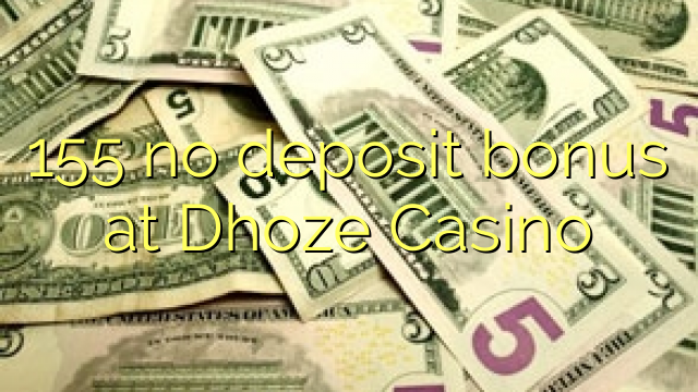 155 no deposit bonus at Dhoze Casino