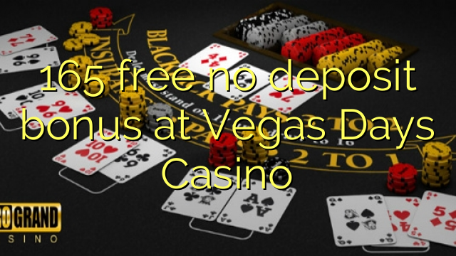 165 free no deposit bonus at Vegas Days Casino