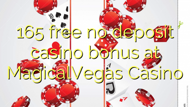 165 free no deposit casino bonus at MagicalVegas Casino