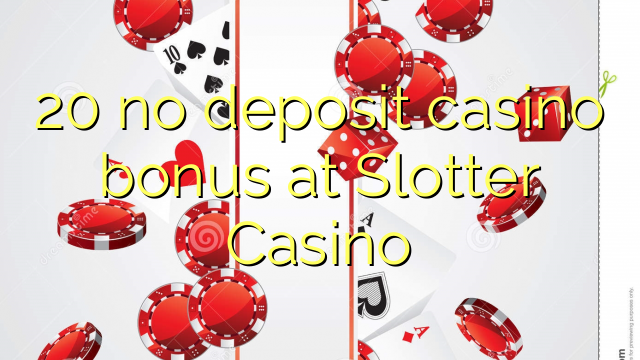 20 no deposit casino bonus at Slotter Casino