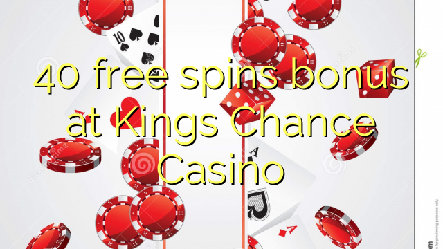 40 free spins bonus at Kings Chance Casino