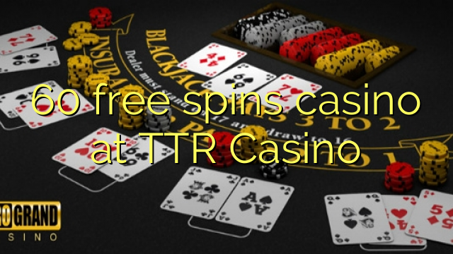 60 free spins casino at TTR Casino
