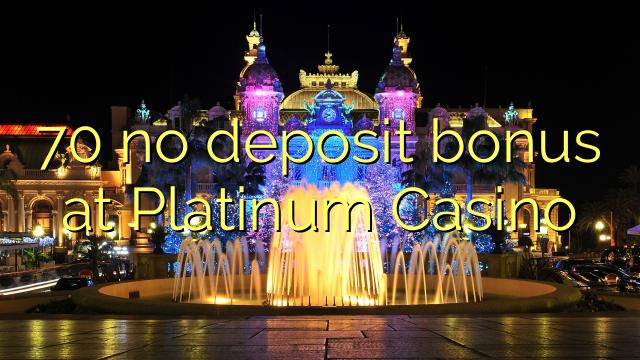 70 sin depósito de bonificación en Platinum Casino