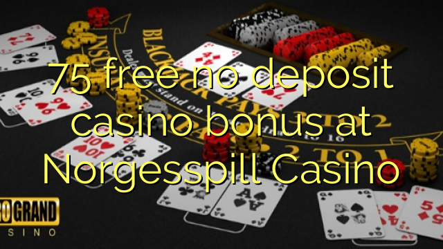 75 free no deposit casino bonus at Norgesspill Casino