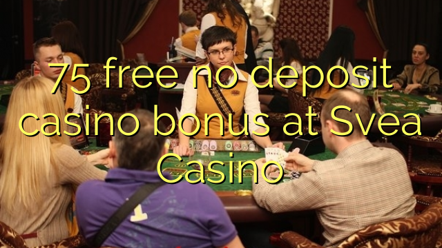 75 free no deposit casino bonus at Svea Casino