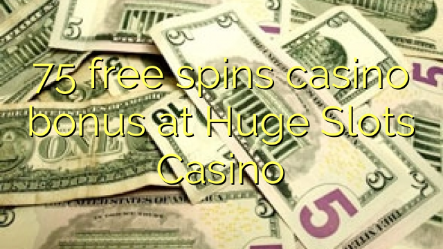 75 free spins casino bonus at Huge Slots Casino