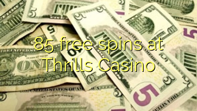 85 free spins at Thrills Casino