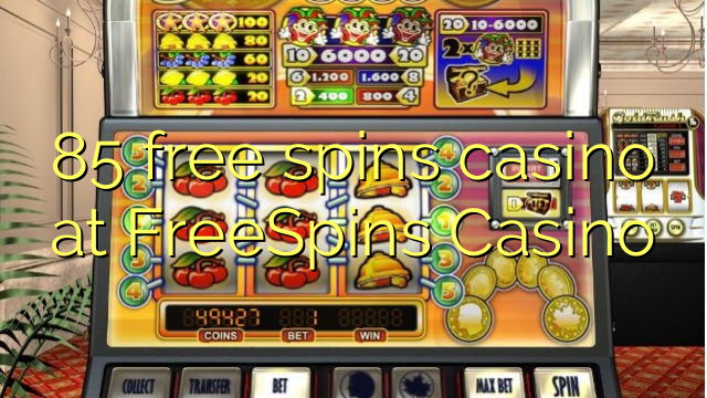 85 free spins casino at FreeSpins Casino