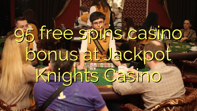 95 free spins casino bonus at Jackpot Knights Casino