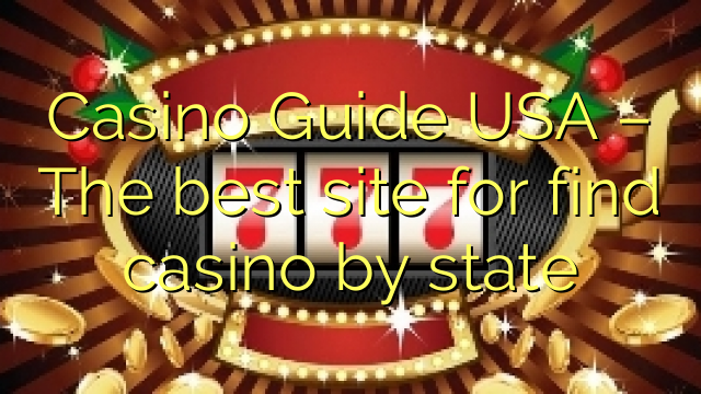 Casino Guide USA – The best site for find casino by state