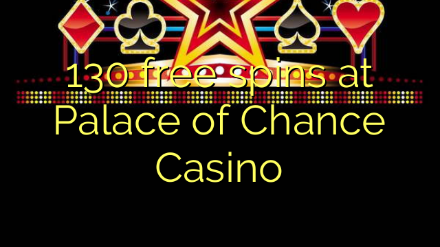 130 free spins at Palace of Chance Casino