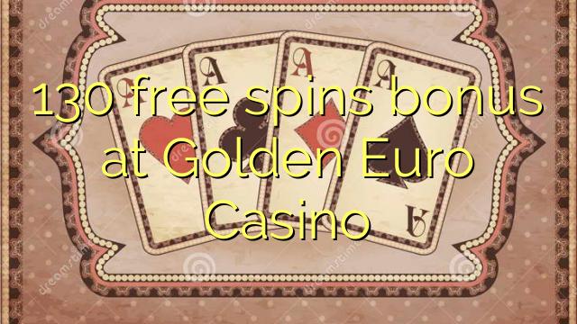 130 free spins bonus at Golden Euro Casino