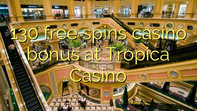 130 free spins casino bonus at Tropica Casino