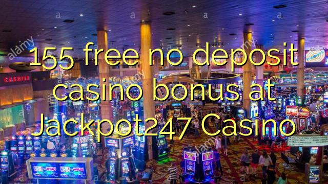 155 free no deposit casino bonus at Jackpot247 Casino