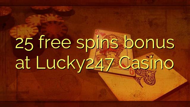 25 pulsuz Lucky247 Casino bonus spins