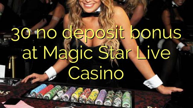 30 no deposit bonus at Magic Star Live Casino