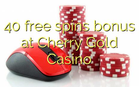 40 tasuta keerutab boonus Cherry Gold Casino