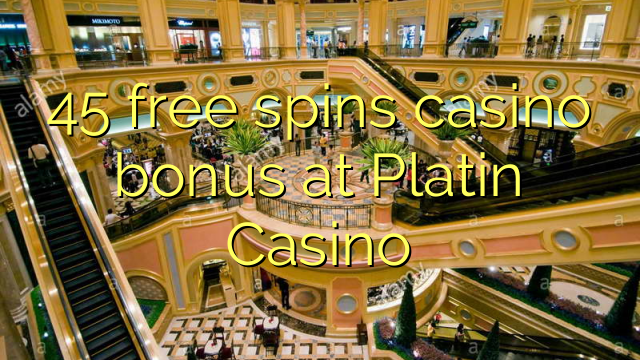 45 free spins casino bonus at Platin Casino