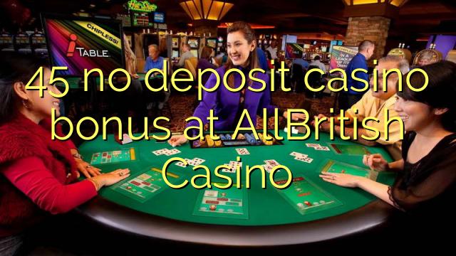 45 no deposit casino bonus at AllBritish Casino