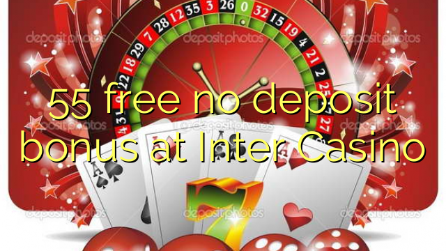 55 free no deposit bonus at Inter Casino