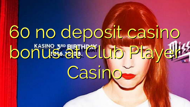 60 no deposit casino bonus at Club Player Casino