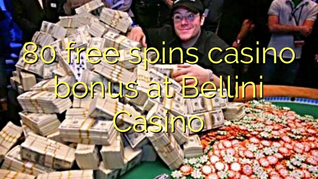 80 free spins casino bonus at Bellini Casino