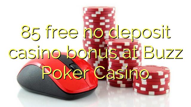 85 free no deposit casino bonus at Buzz Poker Casino