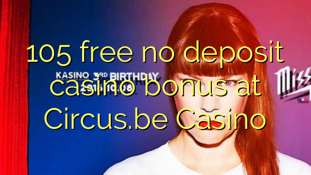 105 free no deposit casino bonus at Circus.be Casino