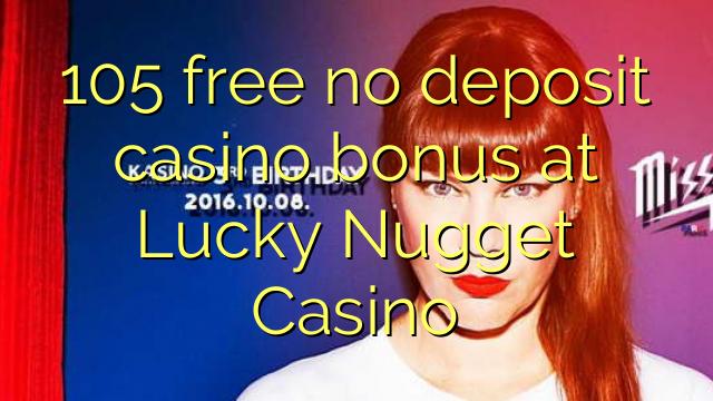 105 ngosongkeun euweuh bonus deposit kasino di Lucky Nugget Kasino