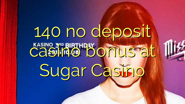 140 no deposit casino bonus at Sugar Casino