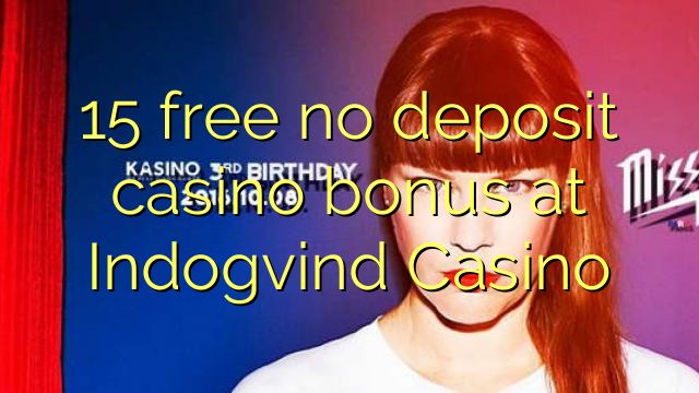 15 free no deposit casino bonus at Indogvind Casino