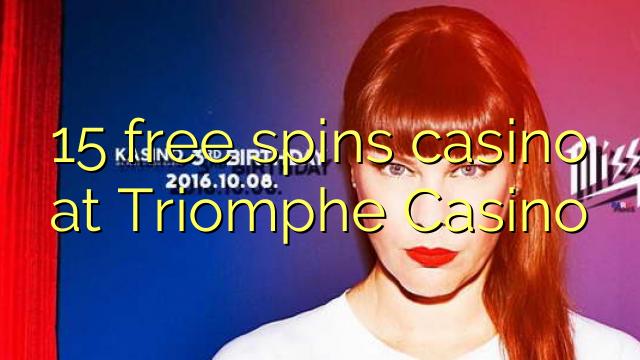 15 ücretsiz Triomphe Casino'da kumarhane spin