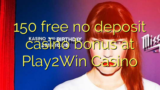 150 free no deposit casino bonus at Play2Win Casino