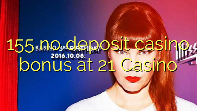 155 no deposit bonus casino at 21 Casino
