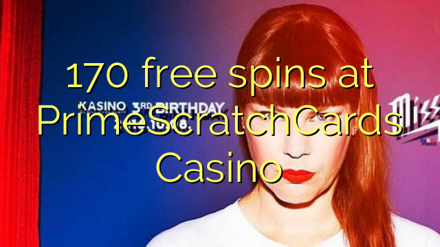 170 free spins a PrimeScratchCards Casino