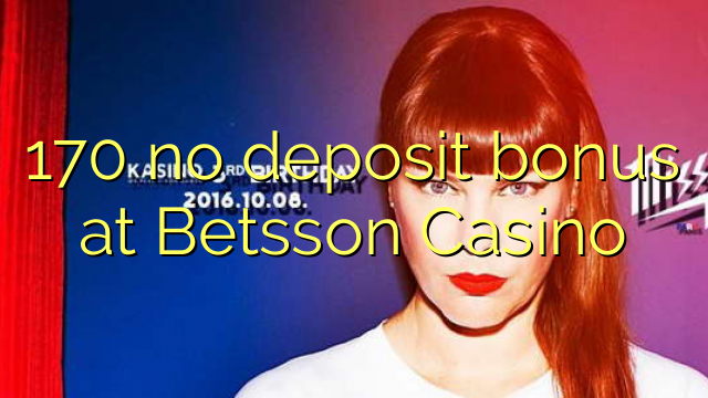 170 no deposit bonus at Betsson Casino