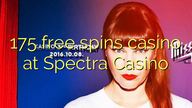 175 free spins casino at Spectra Casino