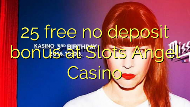 25 gratis geen deposito bonus by Slots Angel Casino