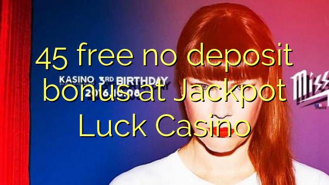 45 ngosongkeun euweuh bonus deposit di Jackpot Luck Kasino